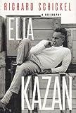 Richard Schickel Elia Kazan, a Biography