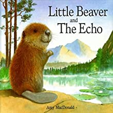 Little Beaver and the Echo Audiobook by Dr. Amy MacDonald Narrated by Amy MacDonald