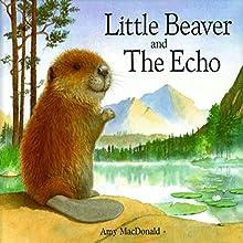Little Beaver and the Echo | Livre audio Auteur(s) : Dr. Amy MacDonald Narrateur(s) : Amy MacDonald