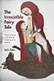 The Irresistible Fairy Tale: The Cultural and Social History of a Genre (0691153388) by Zipes, Jack