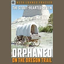 Sterling Point Books: Stout-hearted Seven: Orphaned on the Oregon Trail (       UNABRIDGED) by Neta Lohnes Frazier Narrated by Roscoe Orman