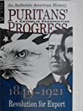 Puritans Progress: A Catholic Perspective - 1849 - 1921: Revolution for Export (VOLUME 3)