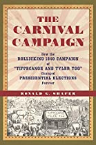 Carnival Campaign: How The Rollicking 1840 Campaign Of