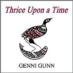 Thrice Upon a Time | Genni Gunn