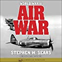 World War II: Air War: American Heritage Series Audiobook by Stephen W. Sears Narrated by Paul Boehmer