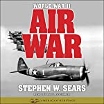 World War II: Air War: American Heritage Series   Stephen W. Sears