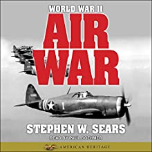 World War II: Air War: American Heritage Series Audiobook by Stephen W. Sears Narrated by Paul Boehmer
