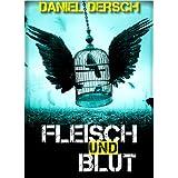 """Fleisch und Blut: Thrillervon """"Daniel Dersch"""""""