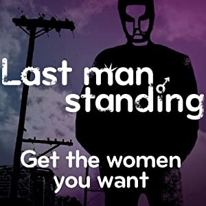 Last Man Standing: Get the Women You Want | [Mark Palmer, Scott Solder]