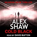 Cold Black (       UNABRIDGED) by Alex Shaw Narrated by David Bufton