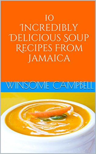 10-incredibly-delicious-soup-recipes-from-jamaica-delicious-cookbook-series