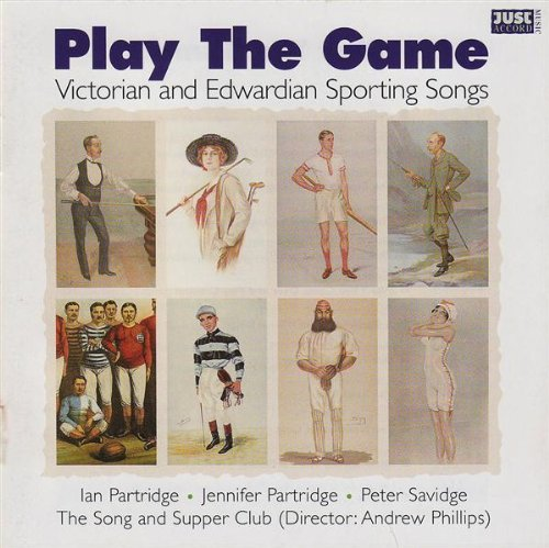 Play the Game -- Victorian and Edwardian Sporting Songs by Andrew Phillips, Ian Partridge, Jennifer Partridge, Peter Savidge and The Song and Supper Club