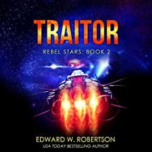 Traitor: Rebel Stars, Book 2 Audiobook by Edward W. Robertson Narrated by Ray Chase