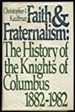 Faith and fraternalism: The history of the Knights of Columbus, 1882-1982