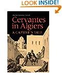 Cervantes in Algiers: A Captive's Tale