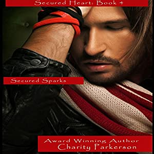 Secured Sparks: Secured Heart, Book 4 | [Charity Parkerson]