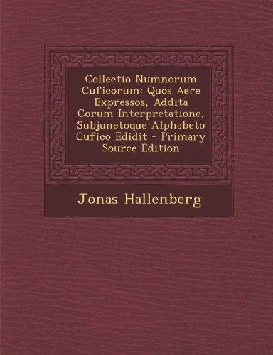 Collectio Numnorum Cuficorum: Quos Aere Expressos, Addita Corum Interpretatione, Subjunetoque Alphabeto Cufico Edidit