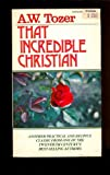 That Incredible Christian (0842370250) by Tozer, A. W.