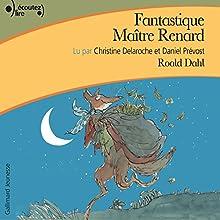 Fantastique Maître Renard | Livre audio Auteur(s) : Roald Dahl Narrateur(s) : Christine Delaroche, Daniel Prévost