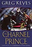 The Charnel Prince (The Kingdoms of Thorn and Bone, Book 2) (0345440676) by Keyes, Greg