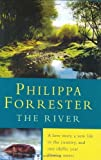 img - for The River: A Love Story, a New Life in the Country, and One Idyllic Year Filming Otters by Philippa Forrester (2005-03-01) book / textbook / text book