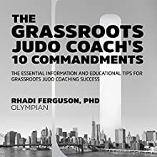 The Grassroot Judo Coach's 10 Commandments: The Essential Information and Educational Tips for Grassroots Judo Coaching Success | Livre audio Auteur(s) : Rhadi Ferguson Narrateur(s) : Rhadi Ferguson