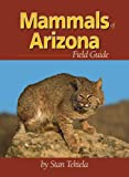 Mammals of Arizona Field Guide (Arizona Field Guides) (1591930758) by Stan Tekiela