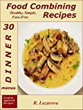 img - for Food Combining Recipes: 30 Dinner Menus: Healthy, Simple and Fuss-Free Recipes (Food Combining Cookbooks 6) book / textbook / text book