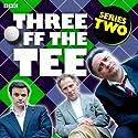 Three off the Tee: Series 2  by David Spicer Narrated by Danny Webb, Tony Slattery, Tony Gardner, Polly Frame, Carla Mendonça