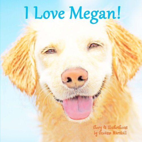 I Love Megan!: Personalized Book with Affirmations for Kids
