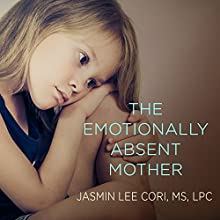 The Emotionally Absent Mother: A Guide to Self-Healing and Getting the Love You Missed (       UNABRIDGED) by Jasmin Lee Cori, MS, LPC Narrated by Emily Durante