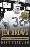 Jim Brown: The Fierce Life of an American Hero (0060776838) by Freeman, Mike