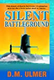 D. M. Ulmer Silent Battleground: Volume 1 (Submarine Classics by D.M. Ulmer)