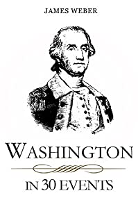 Biography: Washington In 30 Events: The Life Of A Patriot by James Weber ebook deal