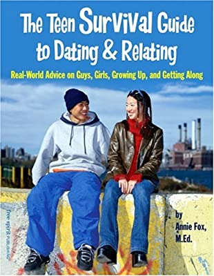 The Teen Survival Guide To Dating And Relating: Real-world Advice On Guys, Girls, Growing Up And Getting Along