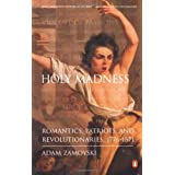 Holy Madness: Romantics, Patriots, and Revolutionaries, 1776-1871 ~ Adam Zamoyski