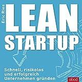 Lean Startup: Schnell, risikolos und erfolgreich Unternehmen gr�nden