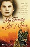 Helen Alice Dear My Family Is All I Have: A British woman's story of escaping the Nazis and surviving the Communists (Isis Nonfiction)