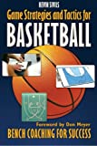 Game Strategies and Tactics For Basketball: Bench Coaching for Success
