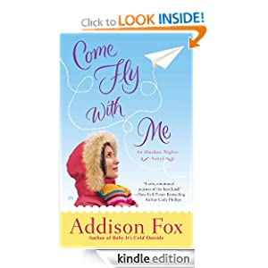 Come Fly With Me: An Alaskan Nights Novel Addison Fox