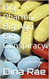 Big Pharma Big Agri Big Conspiracy: A New World Order Spin on Drugs and GMOs