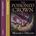 The Poisoned Crown: The Accursed Kings, Book 3 Audiobook by Maurice Druon Narrated by Peter Joyce