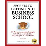 Secrets to Getting Into Business School: 100 Proven Admissions Strategies to Get You Accepted at the MBA Program of Your Dreams ~ Brandon Royal