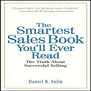 The Smartest Sales Book You'll Ever Read: The Truth about Successful Selling | [Daniel R. Solin]