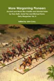 More Wargaming Pioneers Ancient and World War Ii Battle and Skirmish Rules by Tony Bath, Lionel Tarr and Michael Korns Early Wargames Vol. 4 (Volume 4)