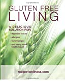 Gluten Free Living: A Delicious Solution for: Digestive Issues, Allergies, Fibromyalgia and many more