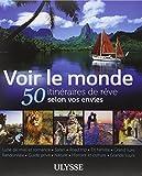 VOIR LE MONDE - 50 ITINERAIRES