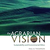 The Agrarian Vision: Sustainability and Environmental Ethics: Culture of the Land | [Paul B. Thompson]