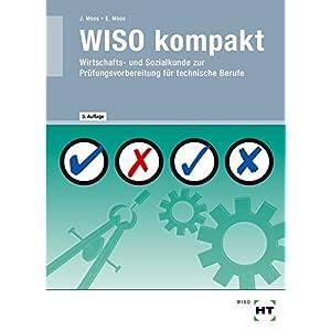 WISO kompakt · Wirtschafts- und Sozialkunde zur Prüfungsvorbereitung für technische Ber