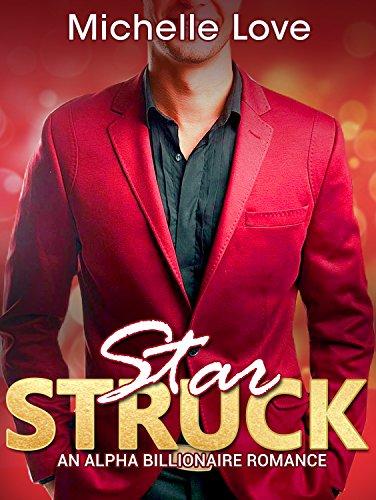 Star Struck: An Alpha Billionaire Romance by Michelle Love ebook deal